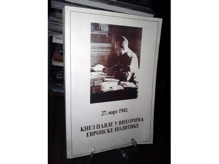27. MART 1941: Knez Pavle u vihorima evropske politike