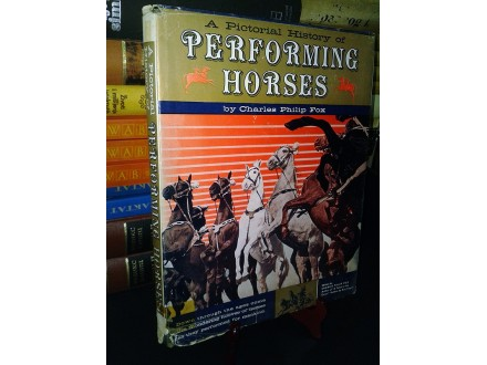 A PICTORIAL HISTORY OF PERFORMING HORSES - C. P. Fox