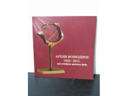 ARHIV VOJVODINE 1926-2011. kod odabranu arhivsku građu