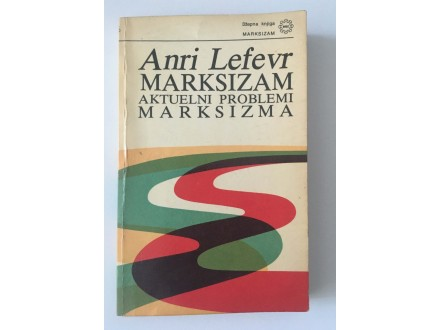 Anri Lefevr - Marsizam: aktuelni problemi marksizma