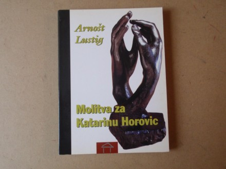 Arnošt Lustig - MOLITVA ZA KATARINU HOROVIC