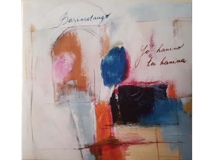 BARIMATANGO - YO HANINO TU HANINA -CD