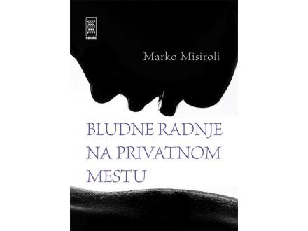 BLUDNE RADNJE NA PRIVATNOM MESTU - Marko Misiroli