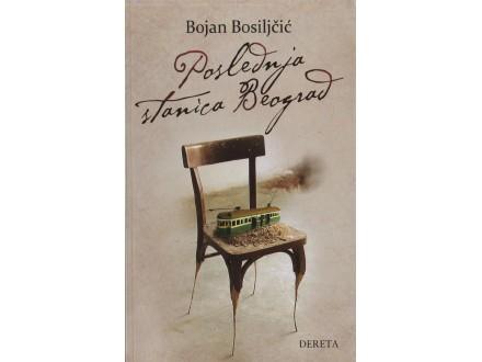 BOJAN BOSILJČIĆ - Poslednja stanica Beograd