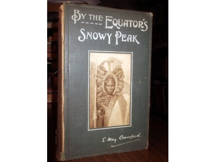BY THE EQUATOR`S SNOWY PEAK - E. M. Crawford (1913)