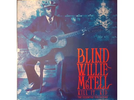 Blind Willie McTKill It, Kid - The Essential Collection