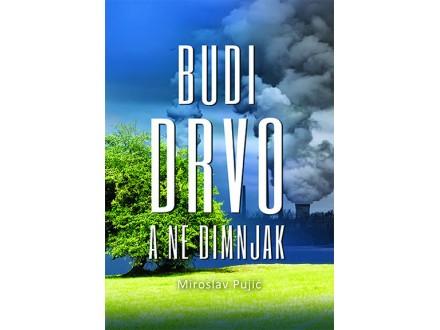 Budi drvo a ne dimnjak - Miroslav Pujić