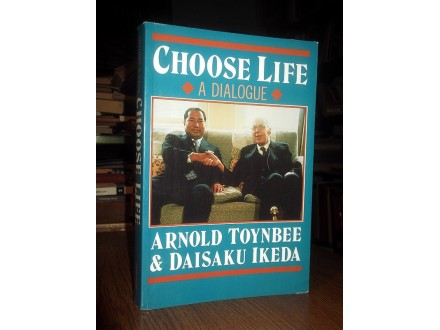 CHOOSE LIFE - Arnold Toynbee &;; Daisaku Ikeda