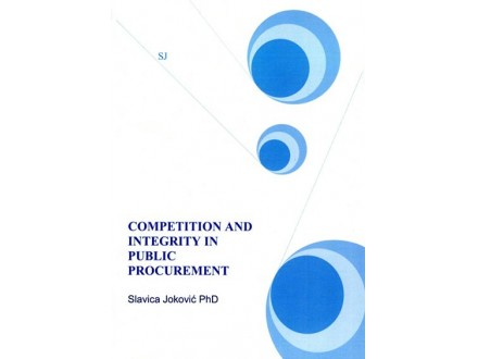 COMPETITION AND INTEGRITY IN PUBLIC PROCUREMENT - Slavica Joković