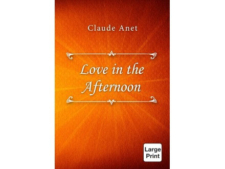 Claude Anet - Love in the Afternoon Large Print