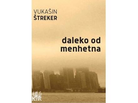 DALEKO OD MENHETNA - Vukašin Štreker