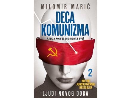 DECA KOMUNIZMA 2: LJUDI NOVOG DOBA - Milomir Marić