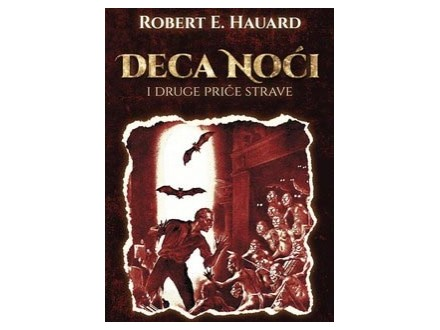 DECA NOĆI I DRUGE PRIČE STRAVE - Robert E. Hauard
