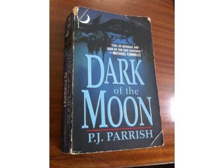 Dark of the Moon P . J . Parrish