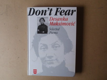 Desanka Maksimović - Don`t Fear : Selected Poems