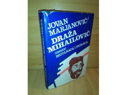 Draza Mihailovic izmedju Britanaca i Nemaca