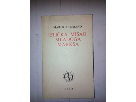 Etička misao mladoga Marksa - Marek Frichand