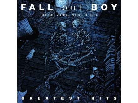Fall Out Boy – Believers Never Die (Greatest Hits)