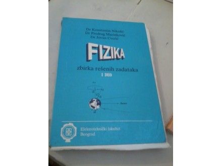 Fizika zbirka rešenih zadataka I deo Nikolić Martinović
