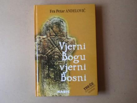 Fra Petar Anđelović - VJERNI BOGU VJERNI BOSNI
