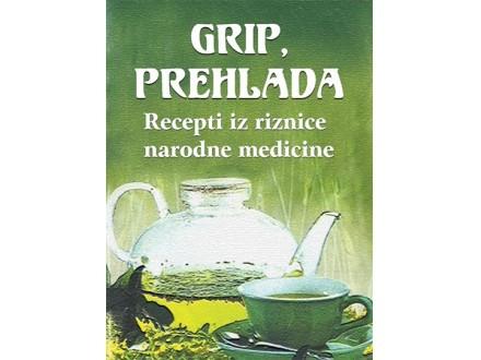 GRIP I PREHLADA: RECEPTI IZ RIZNICE NARODNE MEDICINE - Grupa autora