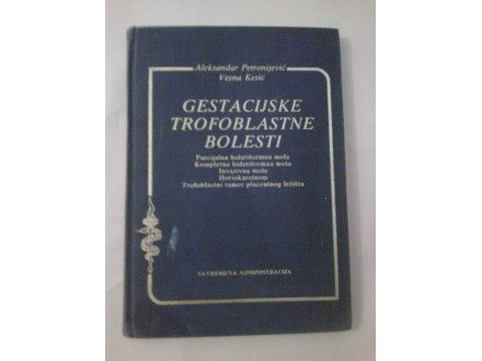 Gestacijske trofoblastne bolesti - Petronijević Kesić