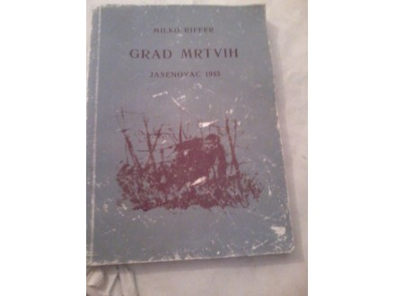 Grad mrtvih Jasenovac 1943 - Milko Riffer