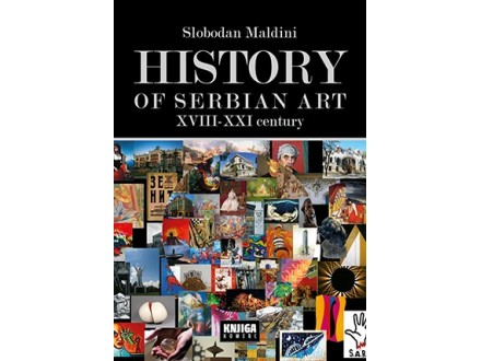 HISTORY OF SERBIAN ART, XVIII - XXI CENTURY - Slobodan Maldini