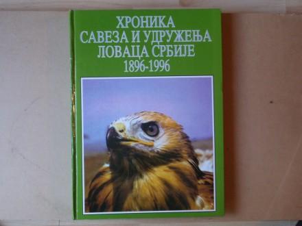 HRONIKA SAVEZA I UDRUŽENJA LOVACA SRBIJE 1896 - 1996