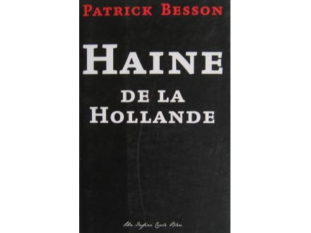 Haine de la Hollande  Patrick Besson