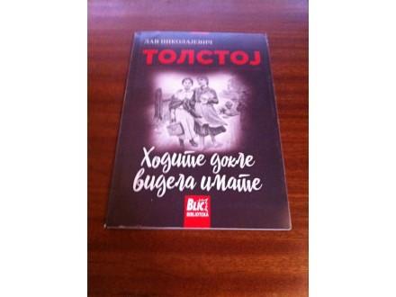 Hodite dokle videla imate Lav Nikolajevič Tolstoj
