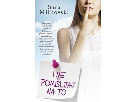 I NE POMIŠLJAJ NA TO - Sara Mlinovski