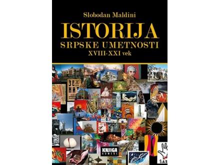 ISTORIJA SRPSKE UMETNOSTI XVIII-XXI VEK - Slobodan Maldini