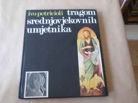 Ivo Petricioli - Tragom srednjovjekovnih umjetnika