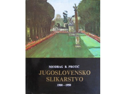 Jugoslovensko slikarstvo  1900-1950  Miodrag B. Protić
