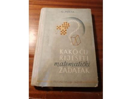 KAKO CU RIJESITI MATEMATICKI ZADATAK - G.Polya