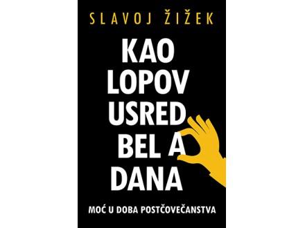 KAO LOPOV USRED BELA DANA - Slavoj Žižek