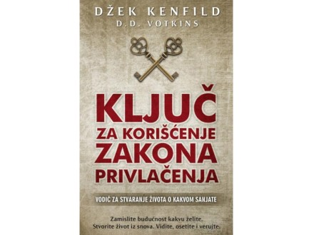 KLJUČ ZA KORIŠĆENJE ZAKONA PRIVLAČENJA - Džek Kenfild