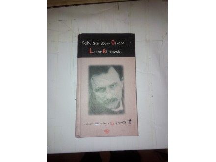 Kako sam dobio oskara - Lazar Ristovski
