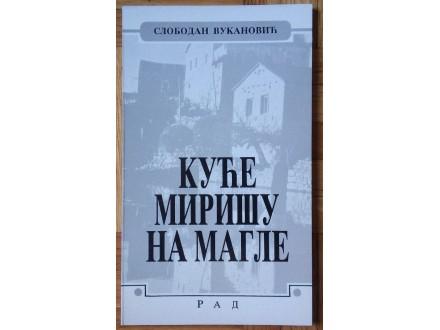 Kuće mirišu na magle  Slobodan Vukanović