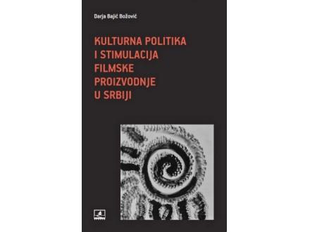 Kulturna politika i stimulacija filmske proizvodnje u Srbiji - Darja Bajić Božović