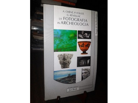 LA FOTOGRAFIA IN ARCHEOLOGIA - A. Chene, P. Foliot