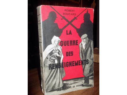 LA GUERRE DES RENSEIGNEMENTS - Robert Boucard (1939)