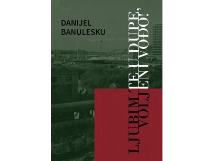 LJUBIM TE U DUPE, VOLJENI VOĐO! - Danijel Banulesku