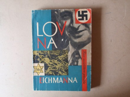 LOV NA EICHMANNA - PROCES NACISTIČKOM GENOCIDU