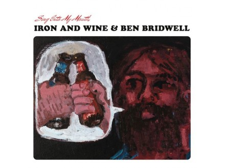 LP Iron And Wine and Ben Bridwell – Sing Into My Mouth