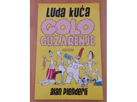 LUDA KUĆA: GOLOGUZARENJE - Alan Plenderli