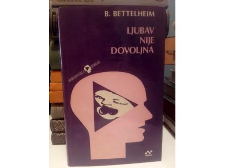 Ljubav nije dovoljna - Bettelheim