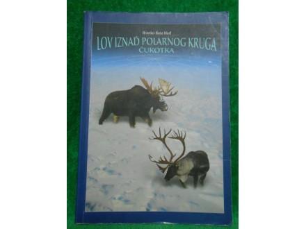 Lov iznad polarnog kruga Čukotka Branko Bata Nađ