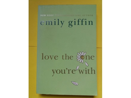 Love the one you`re with - Emily Giffin